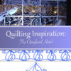 Quilting Inspiration: The Opryland Hotel