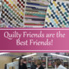 Quilty Friends are the Best Friends!