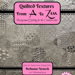 Quilted Textures from A to Zen by Bethanne Nemesh