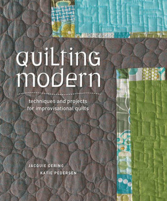 Quilting Modern by Jacquie Gering and Katie Pedersen. ISBN: 978-1-59668-387-7. Available at Quilted Joy.com.
