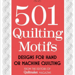 501 Quilting Motifs from the Editors of Quiltmaker Magazine. 9781604684384. Available at Quilted Joy.com.