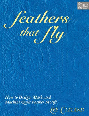 Feathers that Fly by Lee Cleland. 978-1-56477-455-2. Available at Quilted Joy.com.