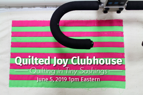 """Quilted Joy Clubhouse Quilting in Tiny Sashings June 5, 2019 1pm Eastern"""