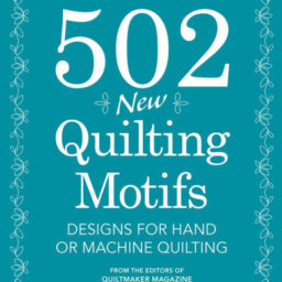 502 Quilting Motifs by the editors of Quilt Maker Magazine. 978-1-4402-4319-6. Available at Quilted Joy.com.
