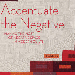 Accentuate the Negative by Trisch Price. ISBN: 978-0-9604884-8-3. Available at Quilted Joy.com.
