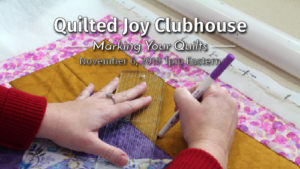 """Quilted Joy Clubhouse - Marking Your Quilts - November 6, 2019 1pm Eastern"""
