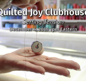 """Quilted Joy Clubhouse - Setting Tension - December 4, 2019 1pm Eastern"""