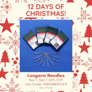 12 Days of Christmas! Longarm Needles Buy 1, Get 1 50% Off! Use code: XMASNEEDLES Dec 10 only