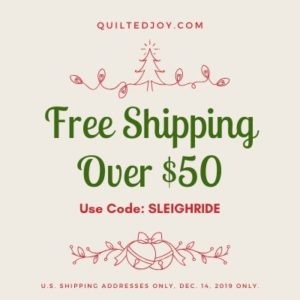 QuiltedJoy.com - Free Shipping Over $50 Use Code: SLEIGHRIDE - U.S. Shipping Addresses Only. Dec. 14, 2019 Only.