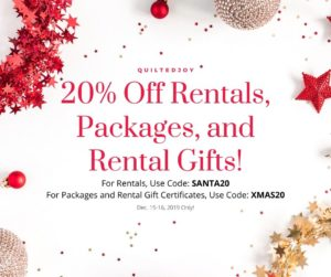 Quilted Joy 20% Off Rentals, Packages, and Rental Gifts! For Rentals, Use Code: SANTA20, For Packages and Rental Gift Certificates, Use Code: XMAS20