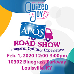 Quilted Joy APQS Road Show Longarm Quilting Experience February 1, 2020 12:00pm-3:30pm 10302 Bluegrass Parkway Louisville, KY 40299