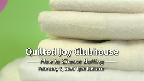 """""""Quilted Joy Clubhouse - How to Choose Batting - February 5, 2020 1pm Eastern"""""""
