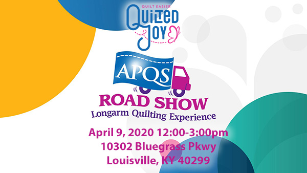 Quilted Joy APQS Road Show Longarm Quilting Experience April 9, 2020 12:00-3:00pm 10302 Bluegrass Parkway Louisville, KY