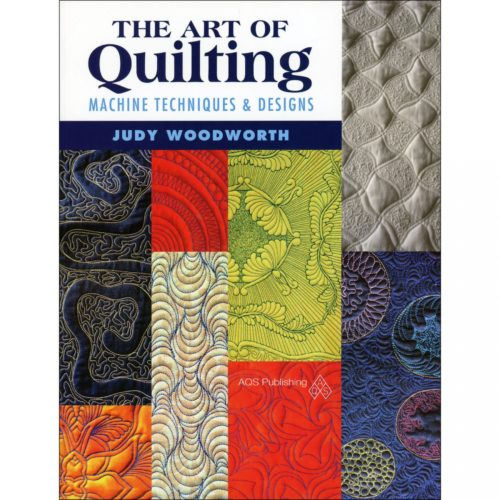 The Art of Quilting By Judy Woodworth