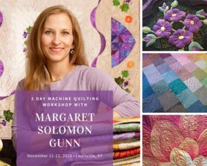 2 Day Machine Quilting Workshop with Margaret Solomon Gunn November 11-12, 2020 • Louisville, KY