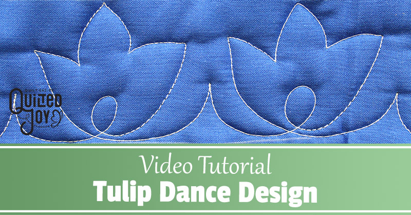 """""""Video Tutorial Tulip Dance Design"""" - How to Quilt the Tulip Dance Border Design"""